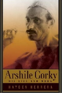 Hayden Herrera's Arshile Gorky: His Life and Work (Farrar, Straus and Giroux, 2003)